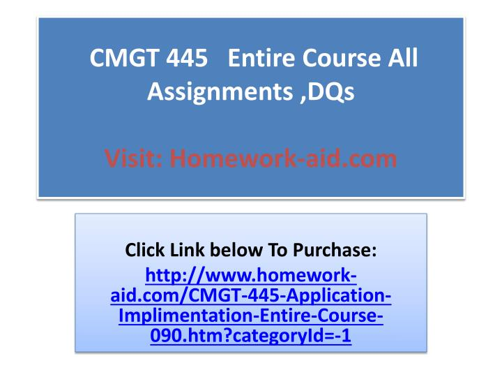 cmgt 445 entire course Cmgt 445 application implementation complete class includes all dqs individual and team assignments uop.