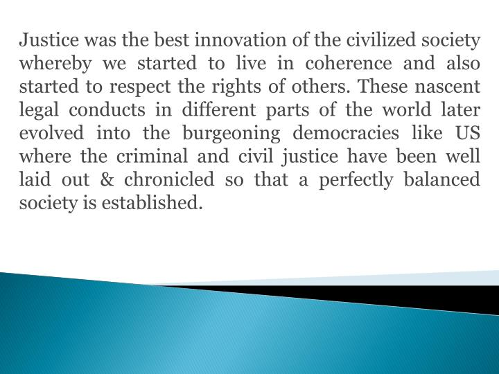 Justice was the best innovation of the civilized society whereby we started to live in coherence and...
