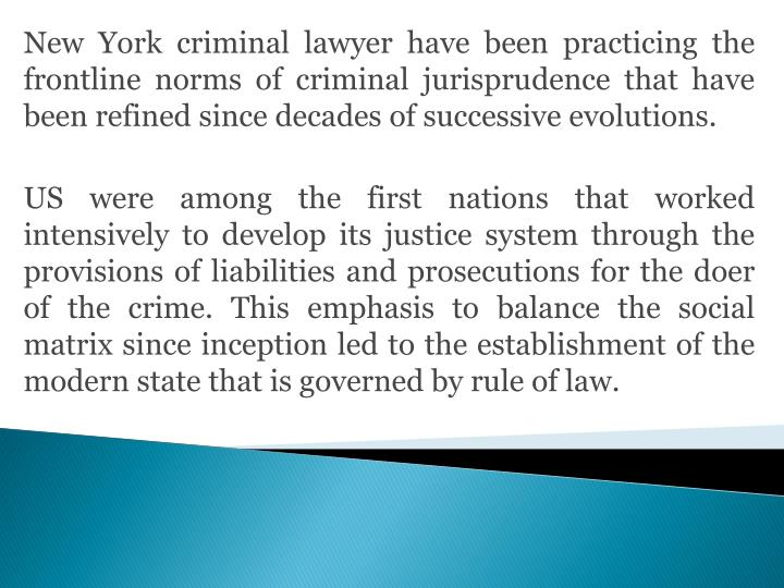New York criminal lawyer have been practicing the frontline norms of criminal jurisprudence that have been refined since decades of successive evolutions.