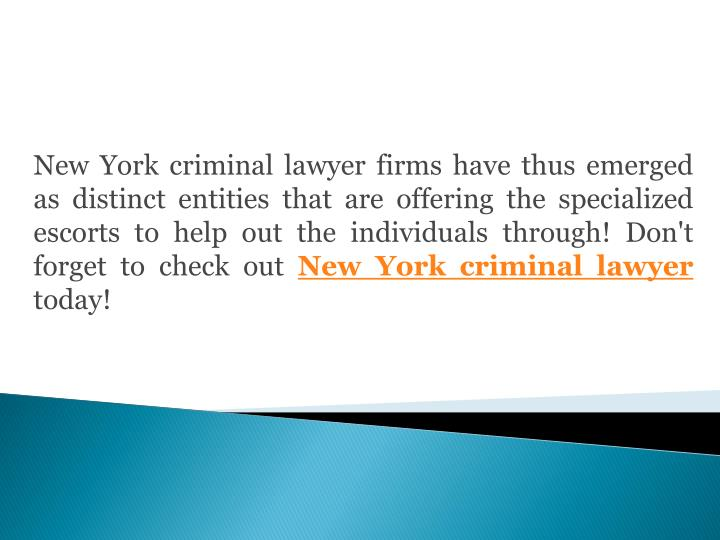 New York criminal lawyer firms have thus emerged as distinct entities that are offering the specialized escorts to help out the individuals through!