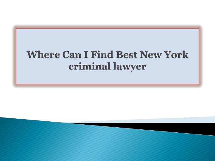 Where can i find best new york criminal lawyer