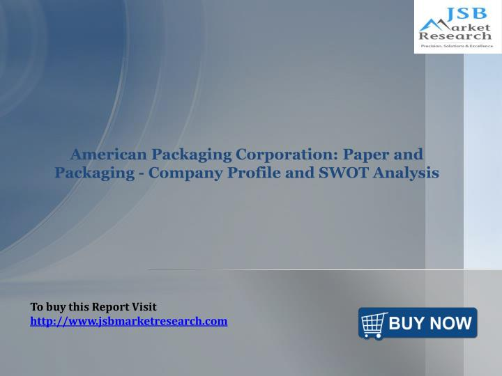 american packaging corporation paper and packaging company profile and swot analysis n.