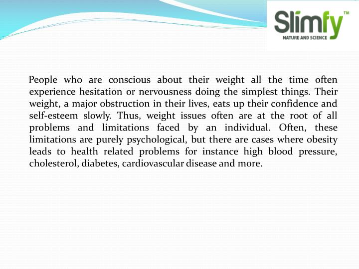 People who are conscious about their weight all the time often experience hesitation or nervousness ...