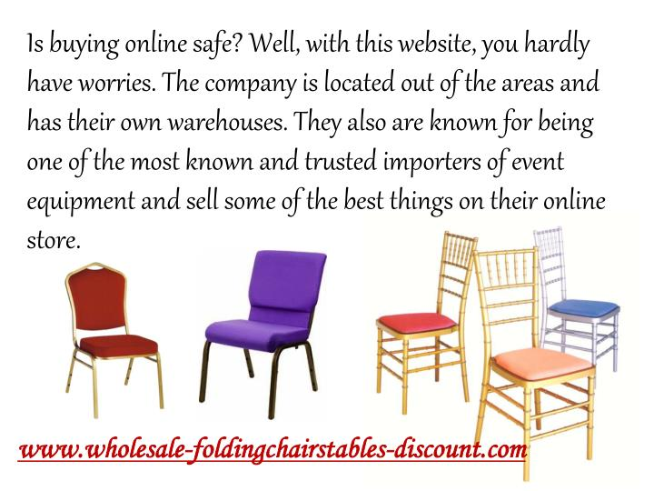 Is buying online safe? Well, with this website, you hardly have worries. The company is located out of the areas and has their own warehouses. They also are known for being one of the most known and trusted importers of event equipment and sell some of the best things on their online store.