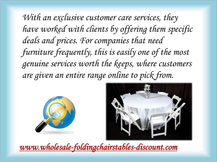With an exclusive customer care services, they have worked with clients by offering them specific deals and prices. For companies that need furniture frequently, this is easily one of the most genuine services worth the keeps, where customers are given an entire range online to pick from.