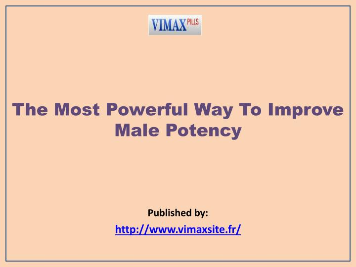 the most powerful way to improve male potency published by http www vimaxsite fr n.