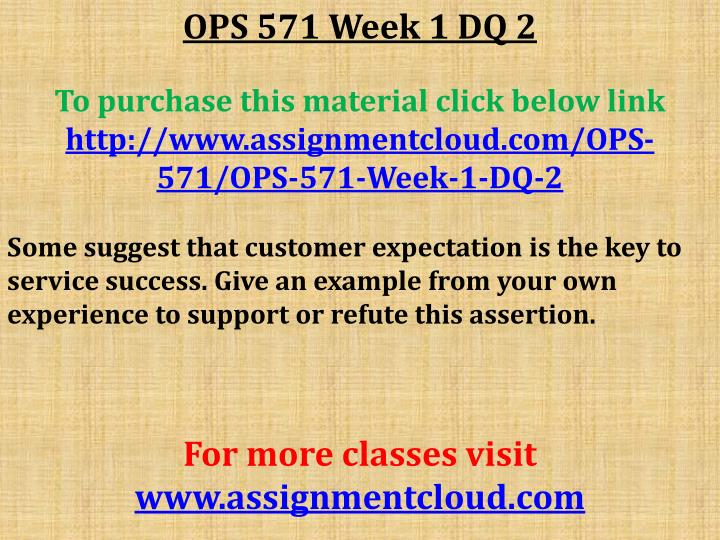 ops 571 quiz 1 We offer ops 571 week 1, week 2, week 3, week 4, week 5 individual and team assignments and here also find ops 571 dq and entire course study materials.