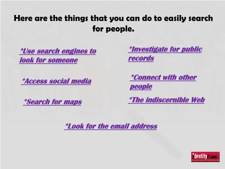 Here are the things that you can do to easily search for people.