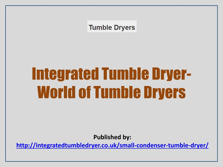 integrated tumble dryer world of tumble dryers n.