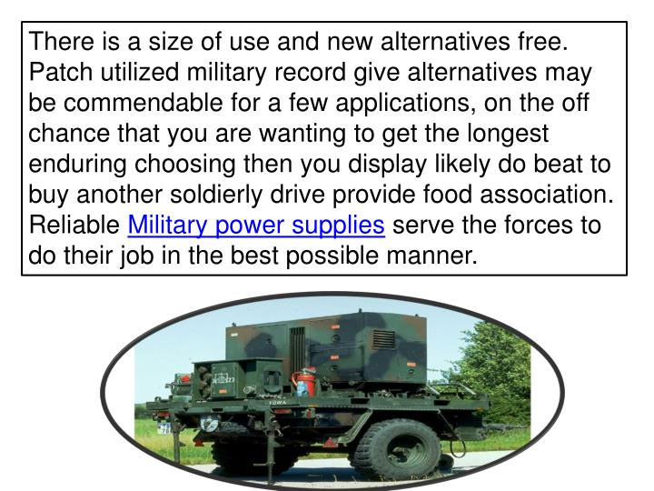 There is a size of use and new alternatives free. Patch utilized military record give alternatives may be commendable for a few applications, on the off chance that you are wanting to get the longest enduring choosing then you display likely do beat to buy another soldierly drive provide food association. Reliable