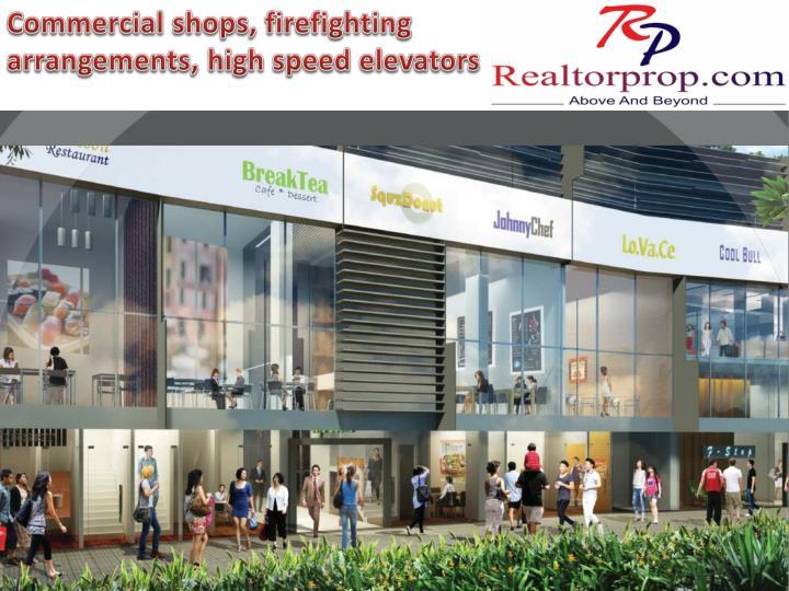 Commercial shops, firefighting arrangements, high speed elevators