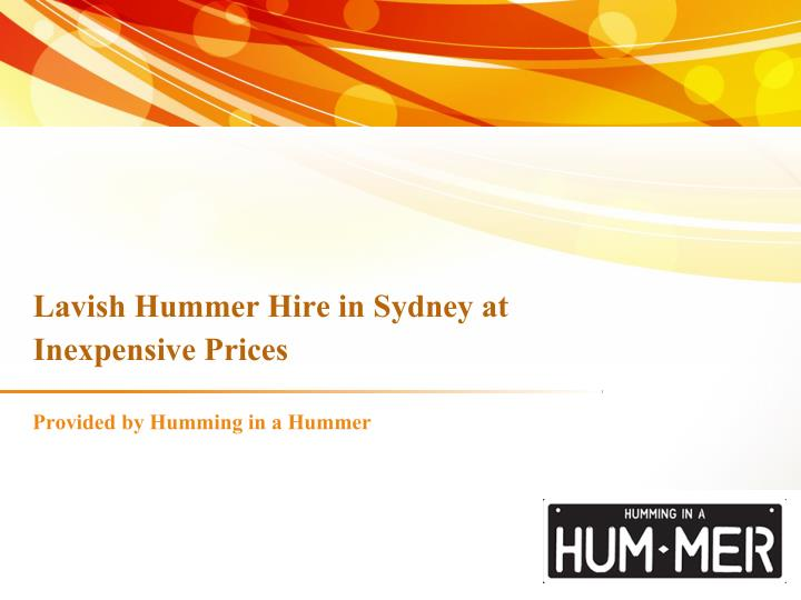 Lavish h ummer h ire in sydney at inexpensive p rices