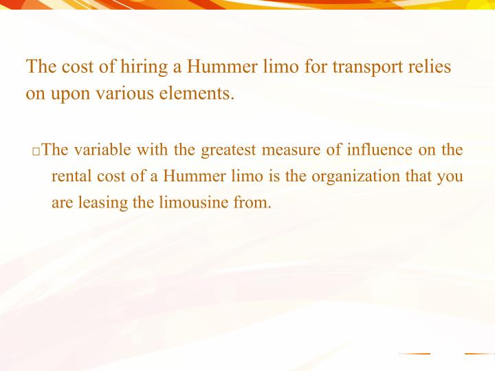 The cost of hiring a Hummer limo for transport relies on upon various elements.