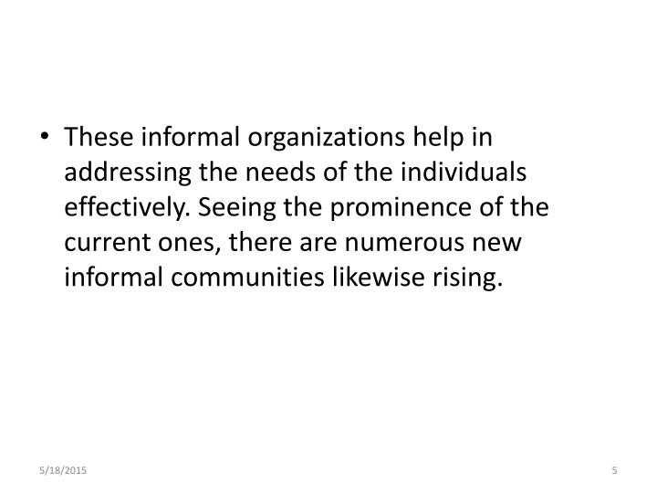 These informal organizations help in addressing the needs of the individuals effectively. Seeing the prominence of the current ones, there are numerous new informal communities likewise rising.