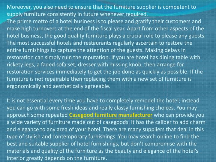 Moreover, you also need to ensure that the furniture supplier is competent to supply furniture consi...