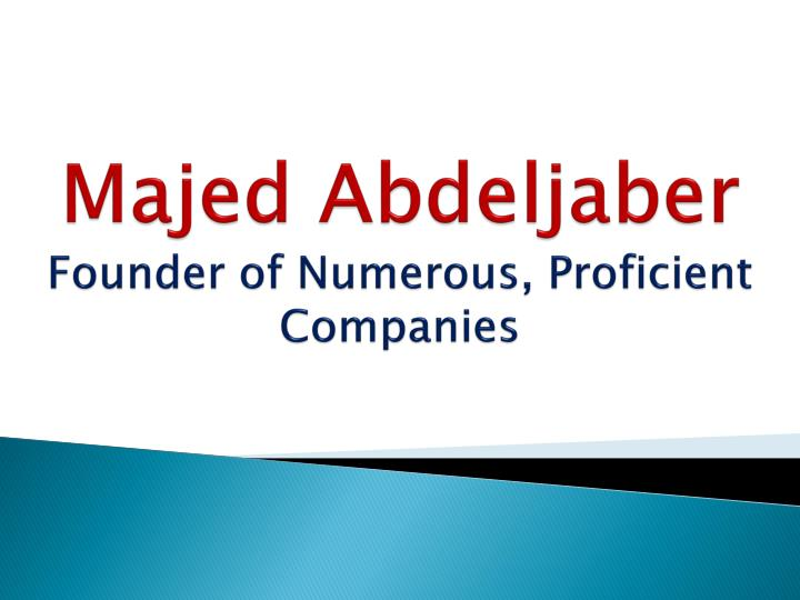 majed abdeljaber founder of numerous proficient companies n.
