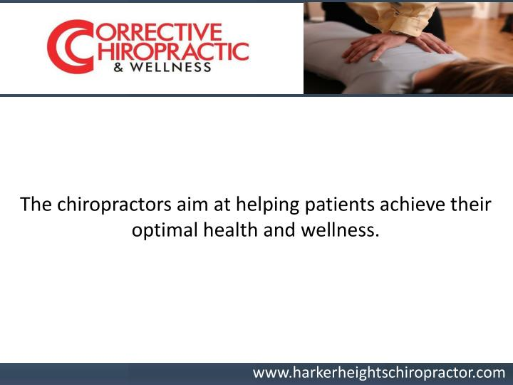 The chiropractors aim at helping patients achieve their optimal health and wellness.