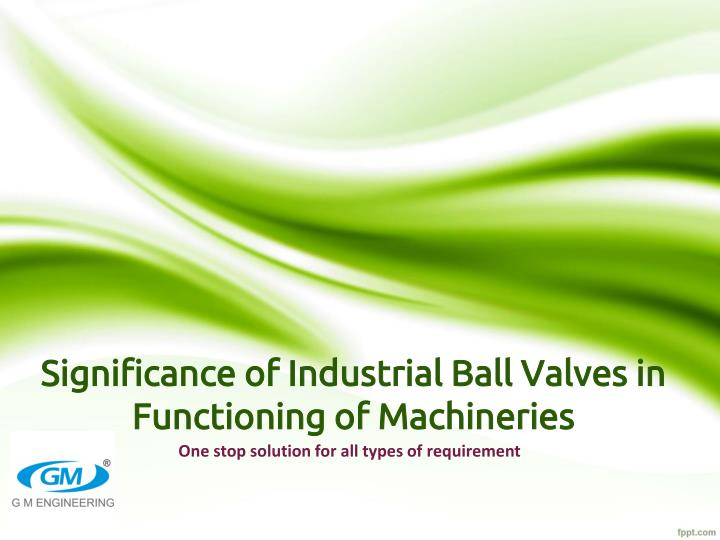significance of industrial ball valves in functioning of machineries n.