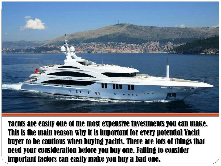Yachts are easily one of the most expensive investments you can make. This is the main reason why it...