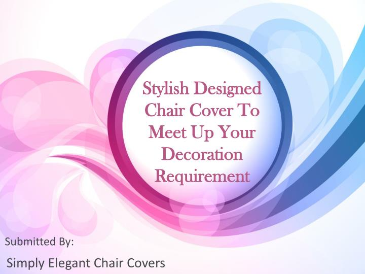 Astounding Ppt Stylish Designed Chair Cover To Meet Up Your Machost Co Dining Chair Design Ideas Machostcouk