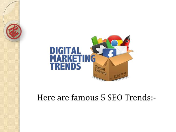 Here are famous 5 SEO Trends:-