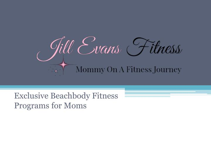 exclusive beachbody fitness programs for moms n.
