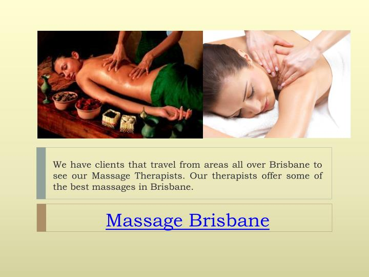 We have clients that travel from areas all over Brisbane to see our Massage Therapists. Our therapists offer some of the best massages in Brisbane.
