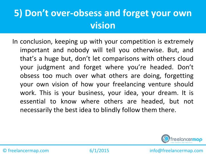 5) Don't over-obsess and forget your own