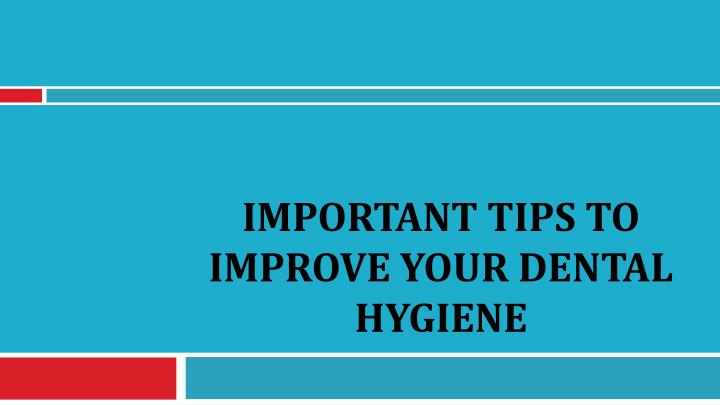 important tips to improve your dental hygiene n.