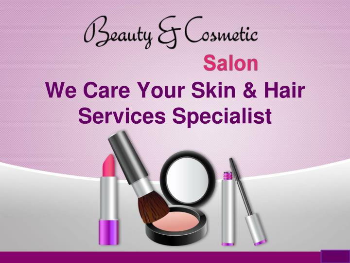 we care your skin hair services specialist n.