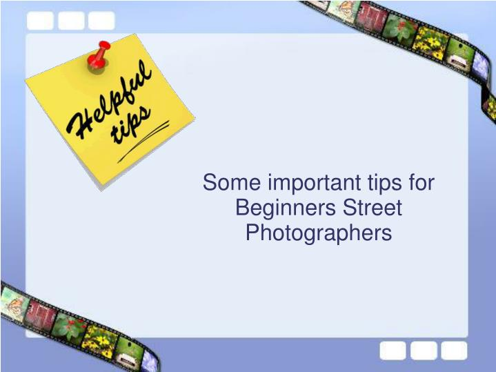 Some important tips for Beginners Street Photographers