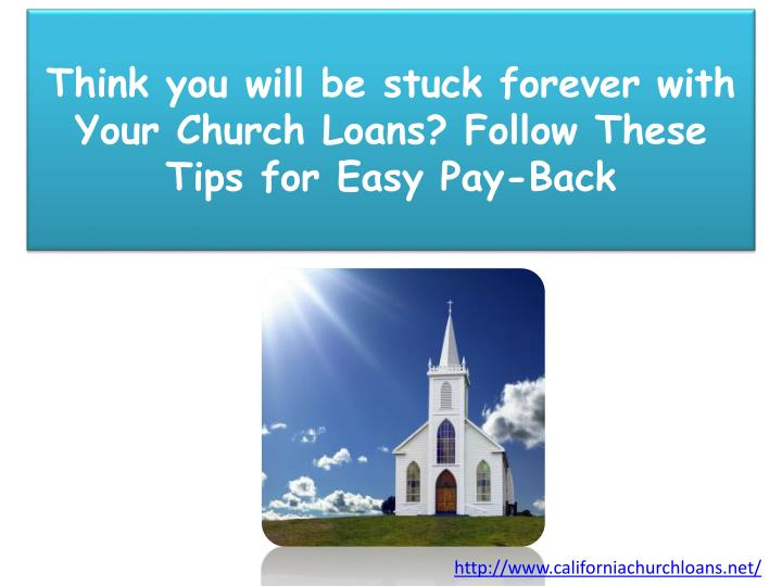 think you will be stuck forever with your church loans follow these tips for easy pay back n.