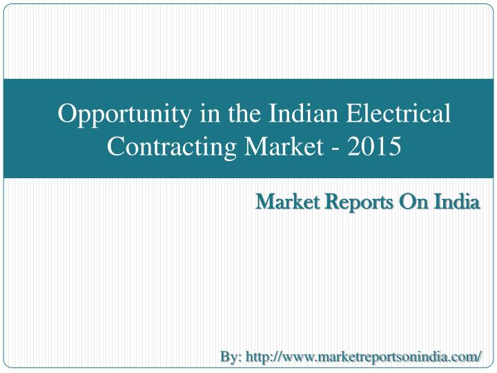 opportunity in the indian electrical contracting market 2015 n.