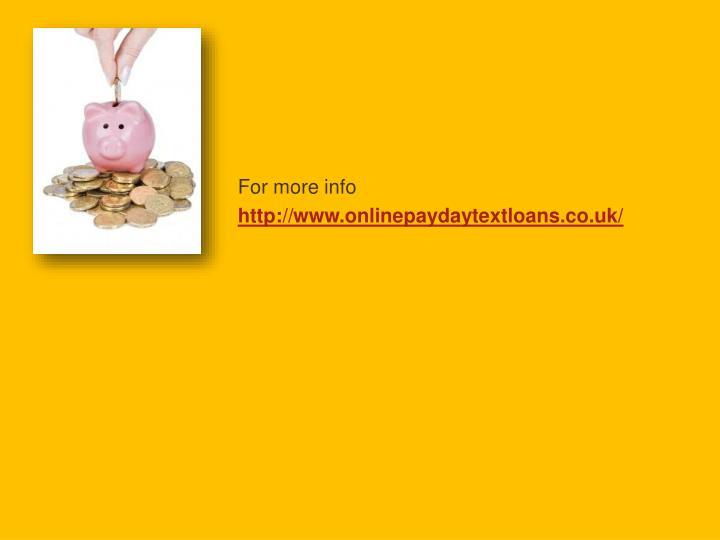 For more info http www onlinepaydaytextloans co uk