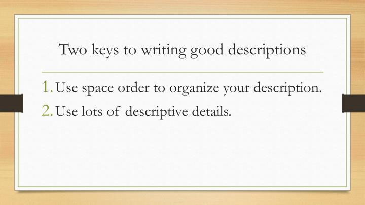 Two keys to writing good descriptions