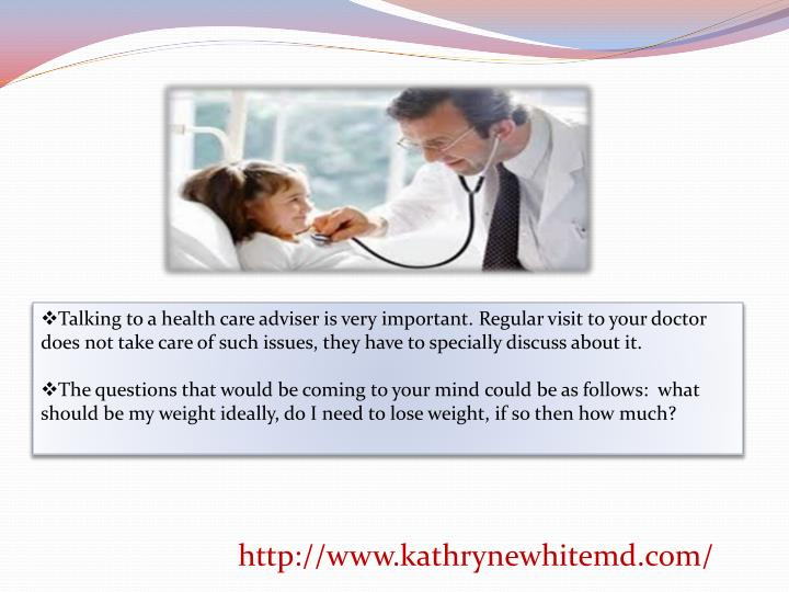 Talking to a health care adviser is very important. Regular visit to your doctor does not take care ...