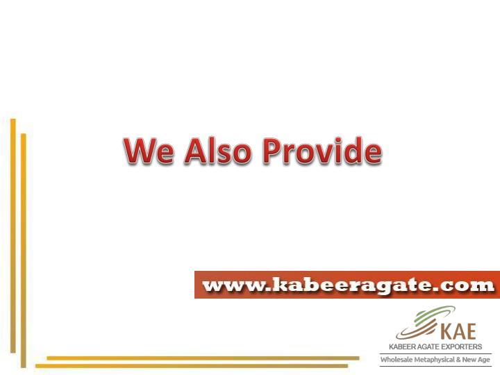 We Also Provide