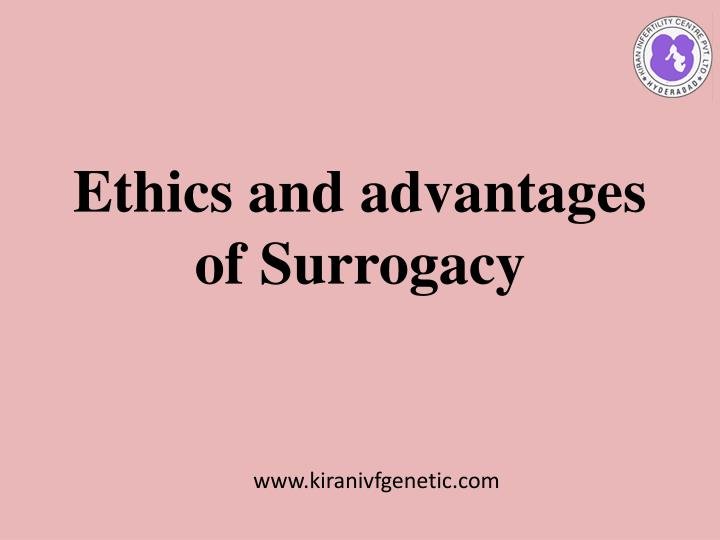 the ethics of surrogacy Weighing the ethics of international surrogacy on may 16, a woman named premila vaghela, 30, died from unexplained complications of pregnancy.