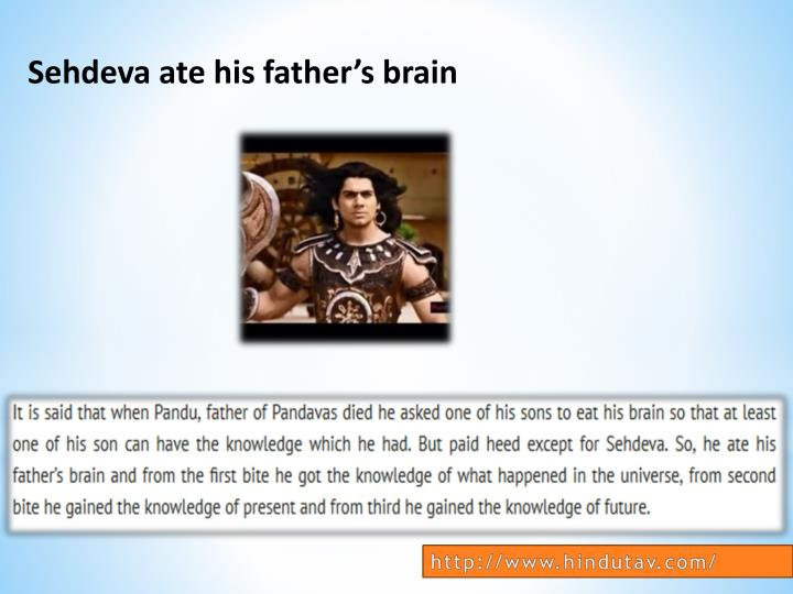 Sehdeva ate his father's brain