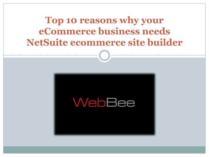 top 10 reasons why your ecommerce business needs netsuite ecommerce site builder n.