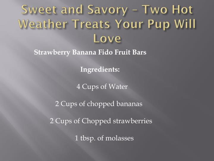 Sweet and savory two hot weather treats your pup will love1