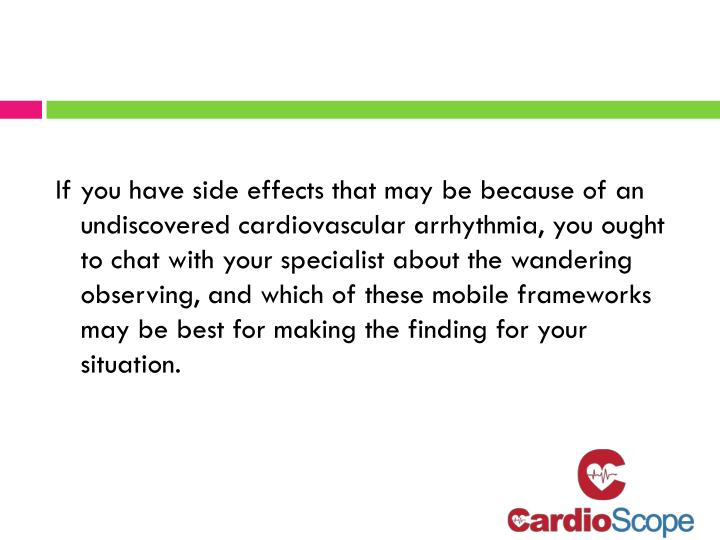 If you have side effects that may be because of an undiscovered cardiovascular arrhythmia, you ought to chat with your specialist about the wandering observing, and which of these mobile frameworks may be best for making the finding for your situation.