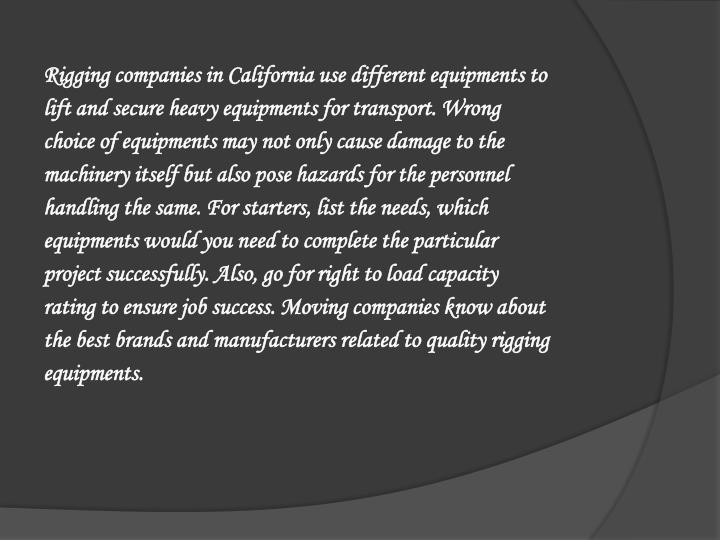 Rigging companies in California use different equipments to lift and secure heavy equipments for tra...