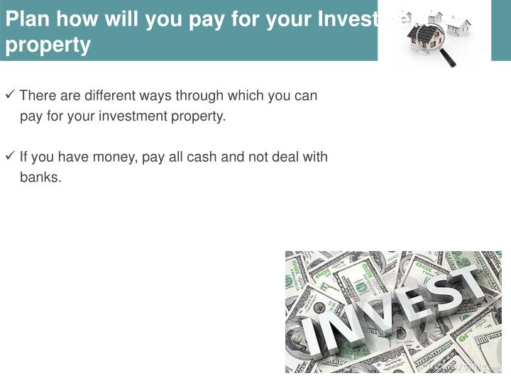 Plan how will you pay for your Investment property