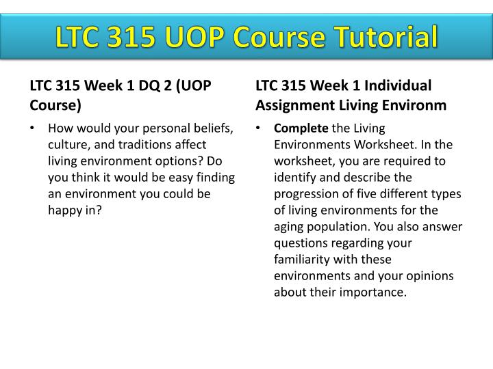ltc 315 living environments worksheet Ltc 315 week 1 individual assignment living environments worksheet education ltc 328 entire course education ltc 310 entire course (social and community related programs and services)documents living environmentshealth & medicine.