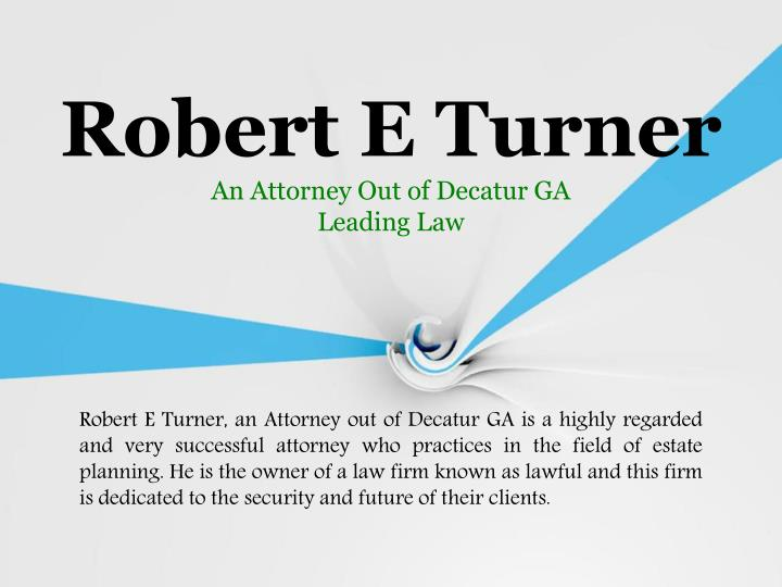 Robert e turner an attorney out of decatur ga leading law