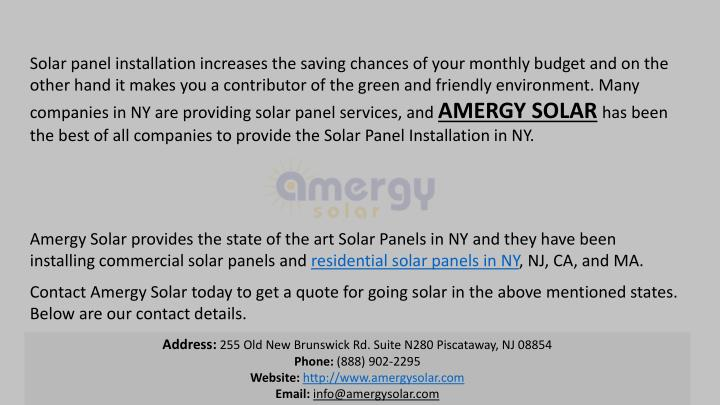 Solar panel installation increases the saving chances of your monthly budget and on the other hand it makes you a contributor of the green and friendly environment. Many companies in NY are providing solar panel services, and