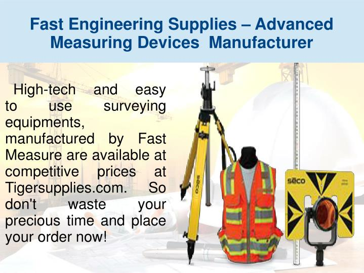 High-tech and easy    to use surveying equipments, manufactured by Fast Measure are available at competitive prices at Tigersupplies.com. So don't waste your precious time and place your order now!