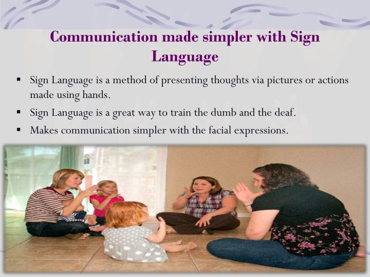 Communication made simpler with Sign Language