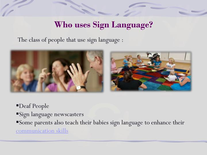 Who uses Sign Language?